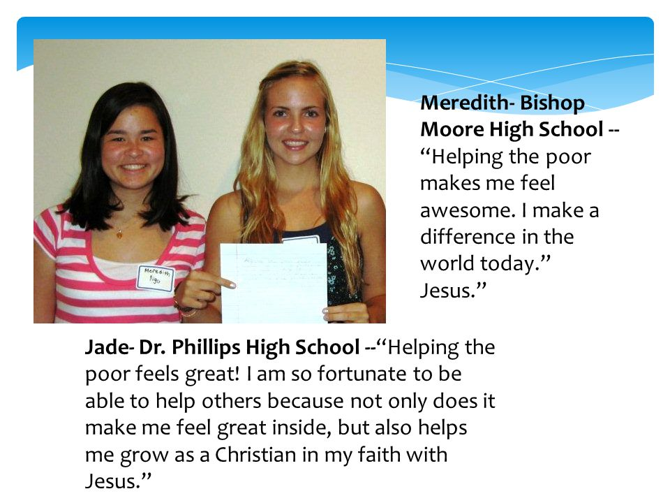 Meredith- Bishop Moore High School -- Helping the poor makes me feel awesome.