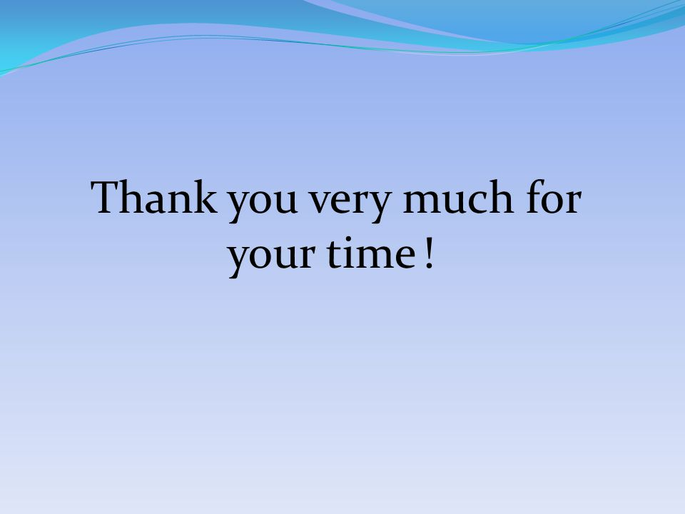 Thank you very much for your time !