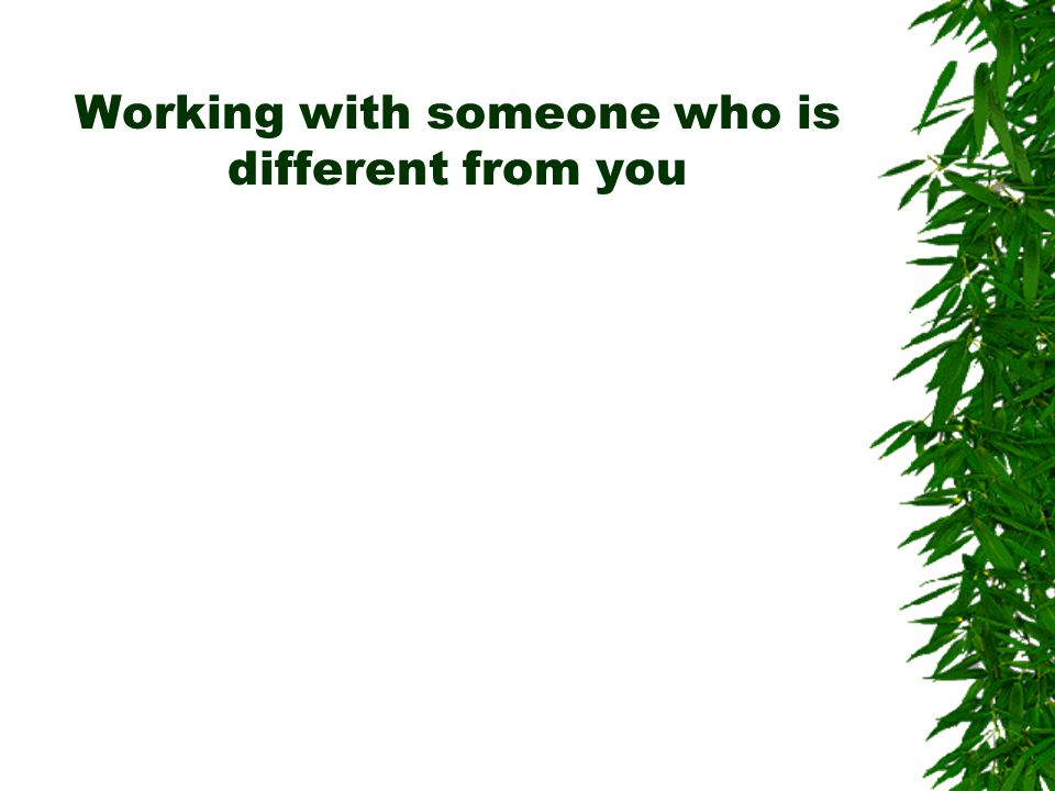 Working with someone who is different from you