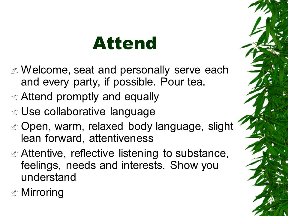Attend  Welcome, seat and personally serve each and every party, if possible.