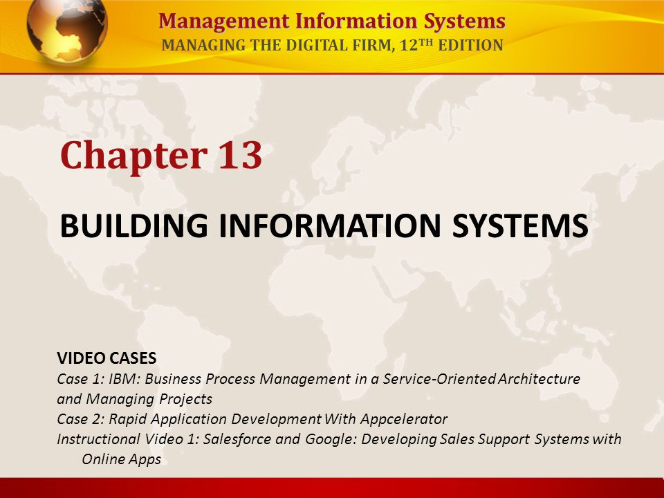Management Information Systems MANAGING THE DIGITAL FIRM, 12 TH EDITION BUILDING INFORMATION SYSTEMS Chapter 13 VIDEO CASES Case 1: IBM: Business Proc