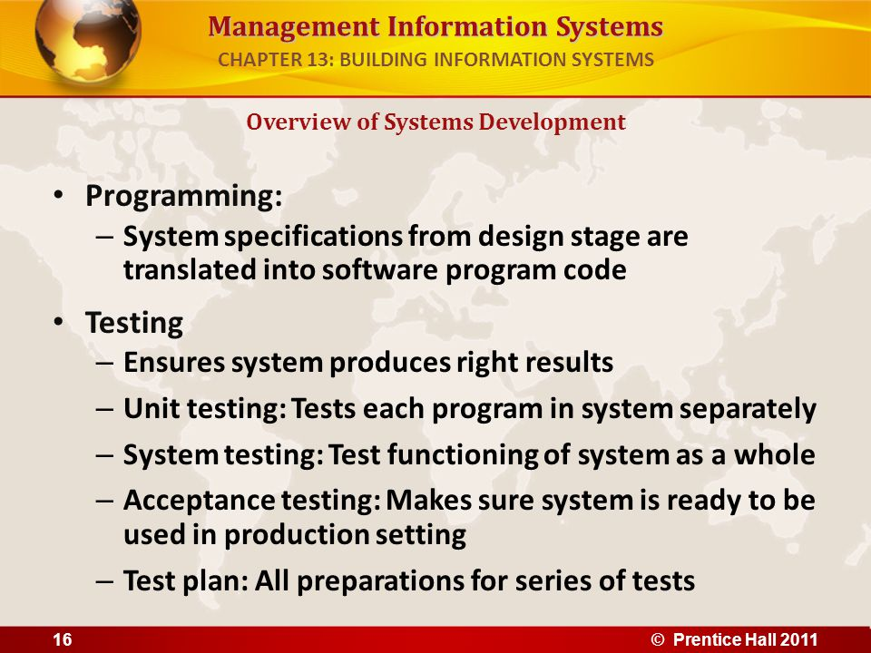 Management Information Systems Programming: – System specifications from design stage are translated into software program code Testing – Ensures syst