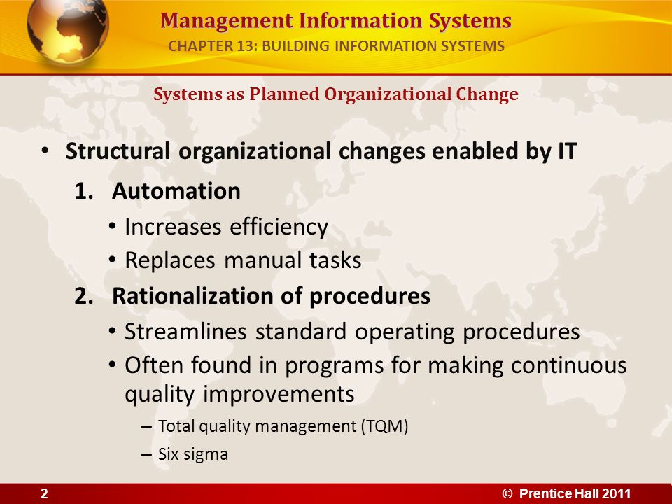 Management Information Systems Structural organizational changes enabled by IT 1.Automation Increases efficiency Replaces manual tasks 2.Rationalizati