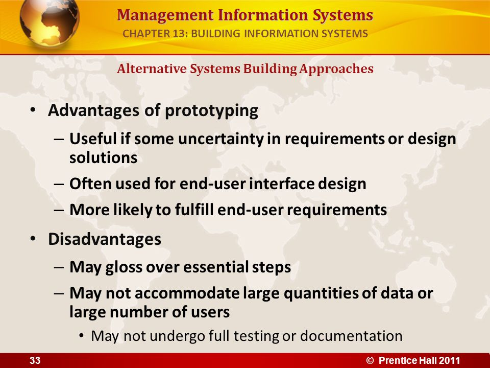 Management Information Systems Advantages of prototyping – Useful if some uncertainty in requirements or design solutions – Often used for end-user in