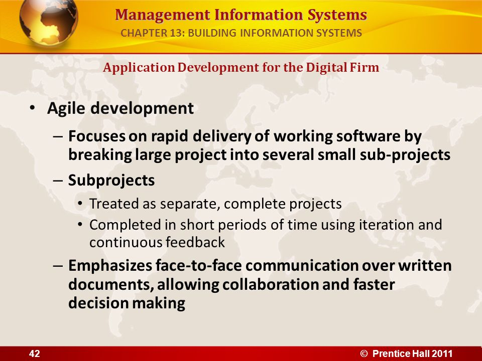 Management Information Systems Agile development – Focuses on rapid delivery of working software by breaking large project into several small sub-proj