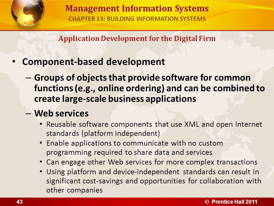 Management Information Systems Component-based development – Groups of objects that provide software for common functions (e.g., online ordering) and