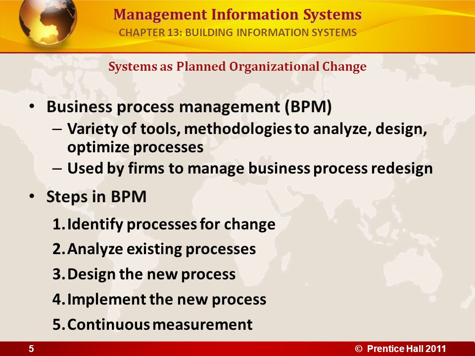 Management Information Systems Business process management (BPM) – Variety of tools, methodologies to analyze, design, optimize processes – Used by fi