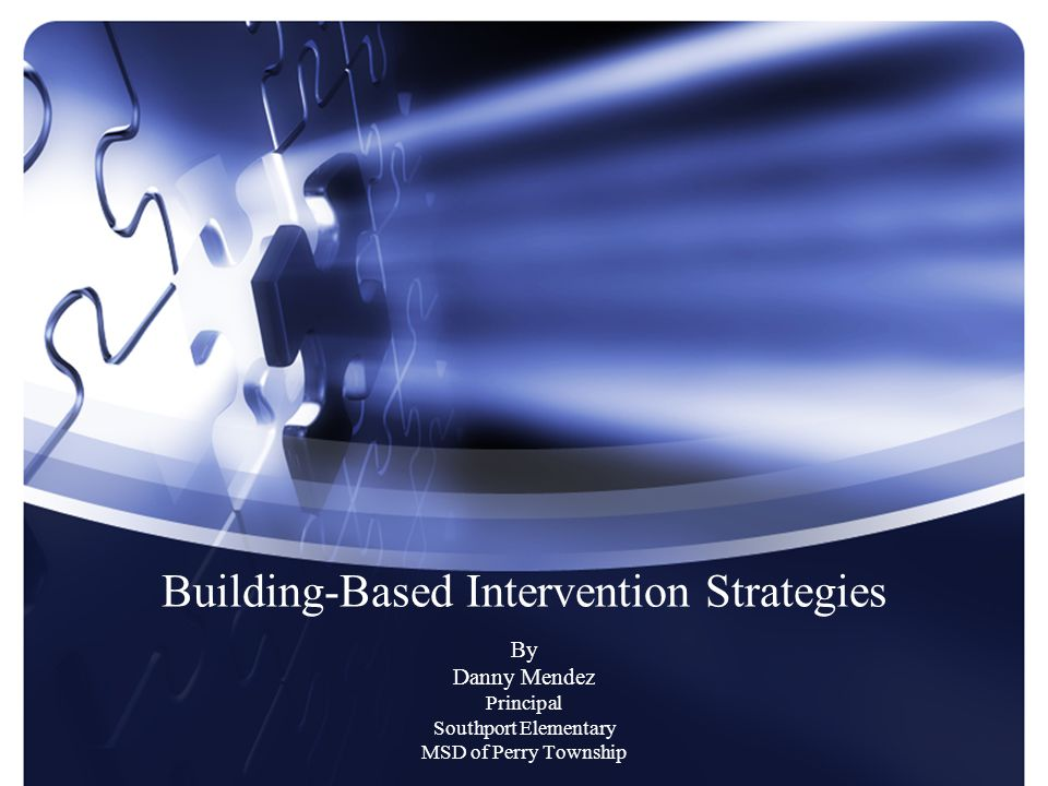 Building-Based Intervention Strategies By Danny Mendez Principal Southport Elementary MSD of Perry Township