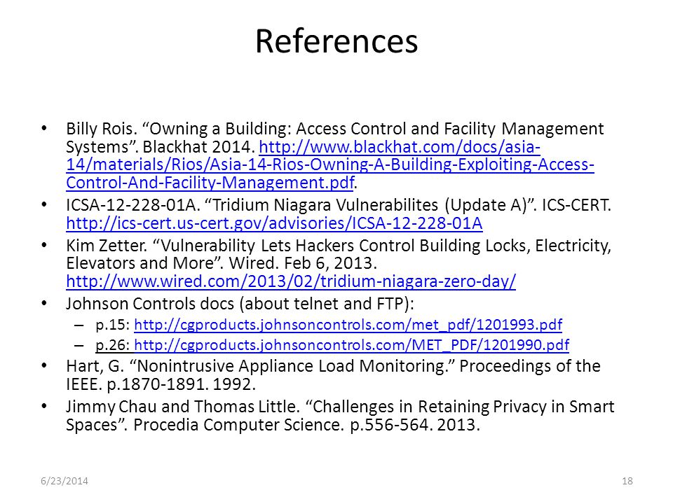"""References Billy Rois. """"Owning a Building: Access Control and Facility Management Systems"""". Blackhat 2014. http://www.blackhat.com/docs/asia- 14/mater"""