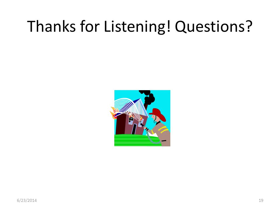 Thanks for Listening! Questions? 6/23/201419