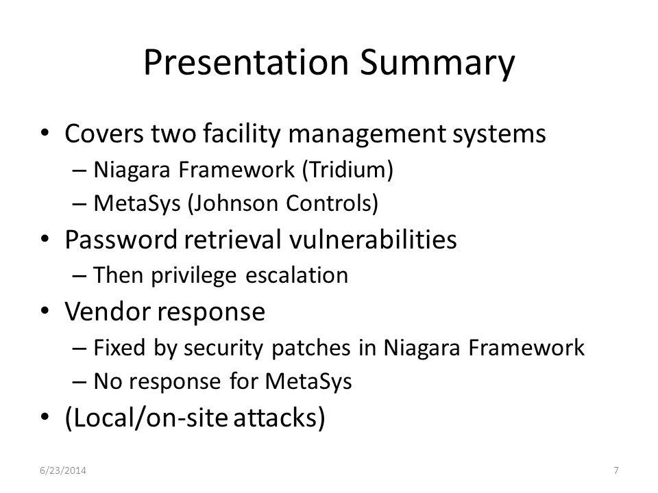 Presentation Summary Covers two facility management systems – Niagara Framework (Tridium) – MetaSys (Johnson Controls) Password retrieval vulnerabilit