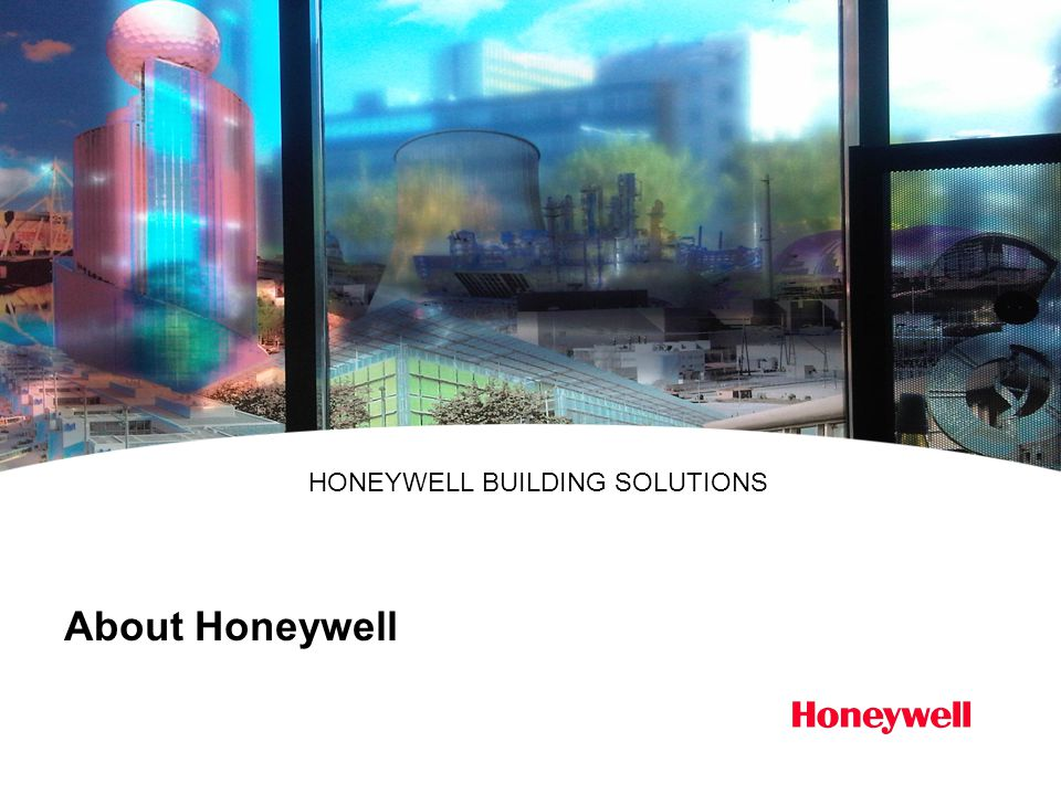 About Honeywell HONEYWELL BUILDING SOLUTIONS