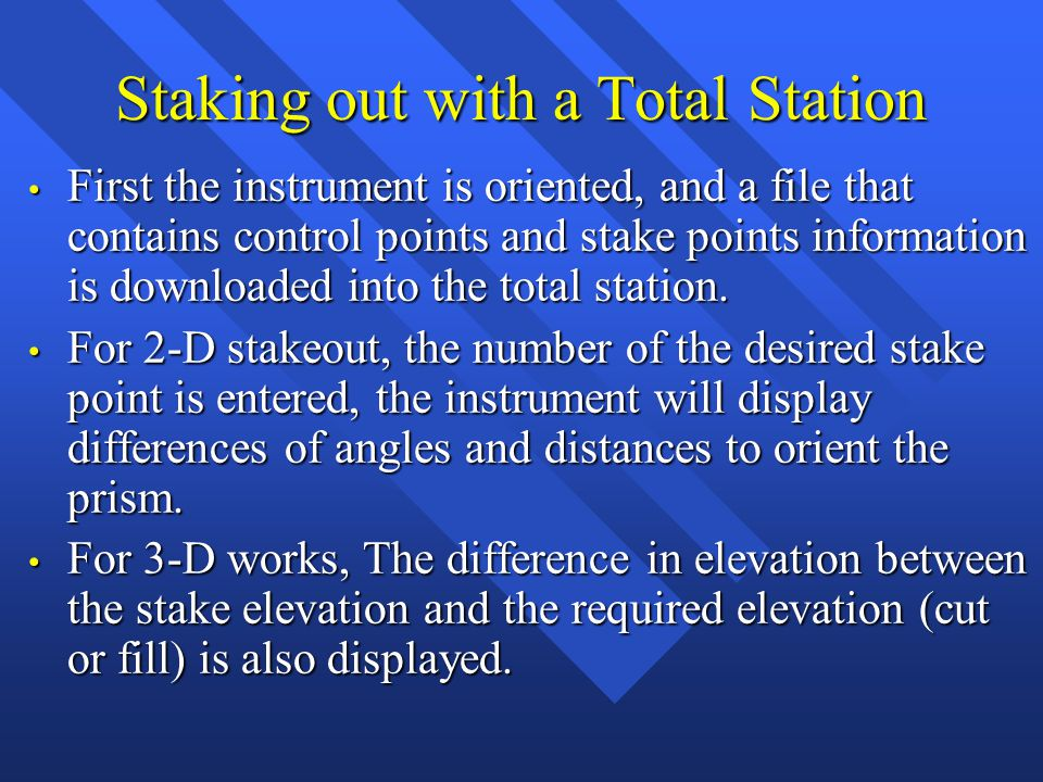 Staking out with a Total Station First the instrument is oriented, and a file that contains control points and stake points information is downloaded into the total station.