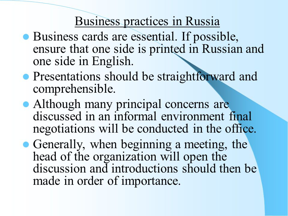 Business practices in Russia Business cards are essential. If possible, ensure that one side is printed in Russian and one side in English. Presentati