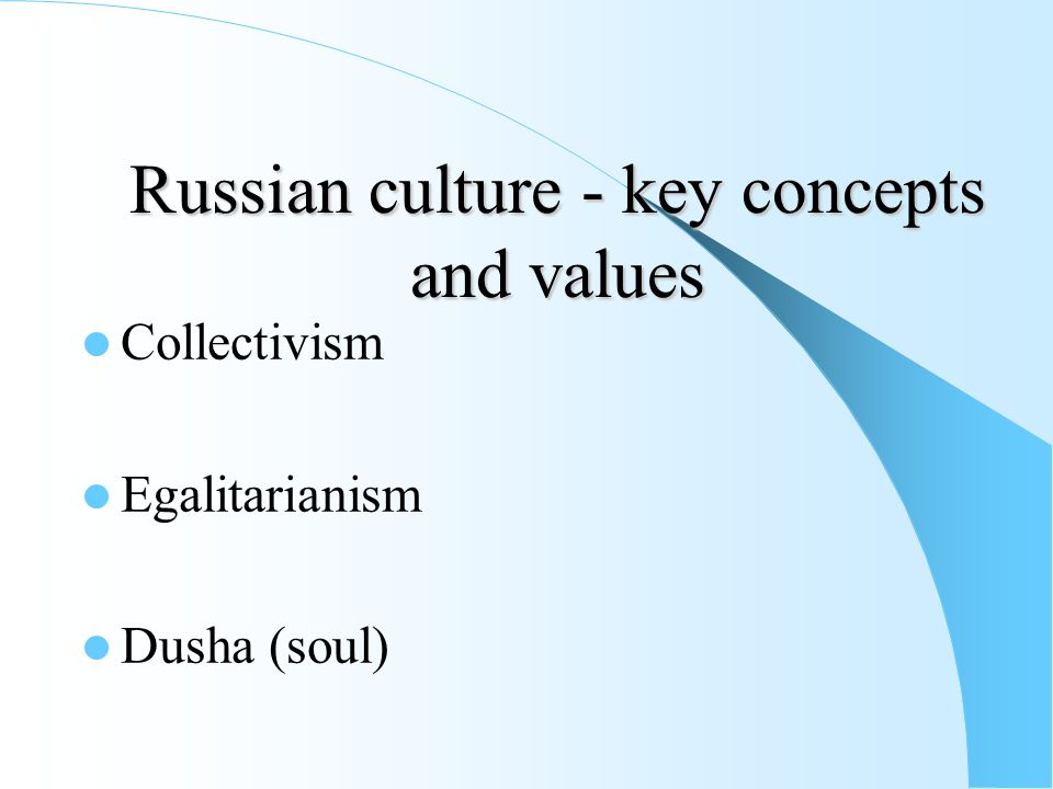 Russian culture - key concepts and values Collectivism Egalitarianism Dusha (soul)