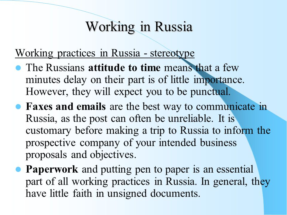 Working in Russia Working practices in Russia - stereotype The Russians attitude to time means that a few minutes delay on their part is of little imp