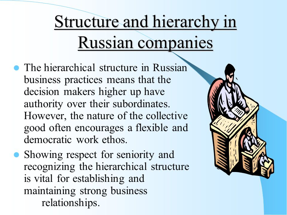 Structure and hierarchy in Russian companies The hierarchical structure in Russian business practices means that the decision makers higher up have au