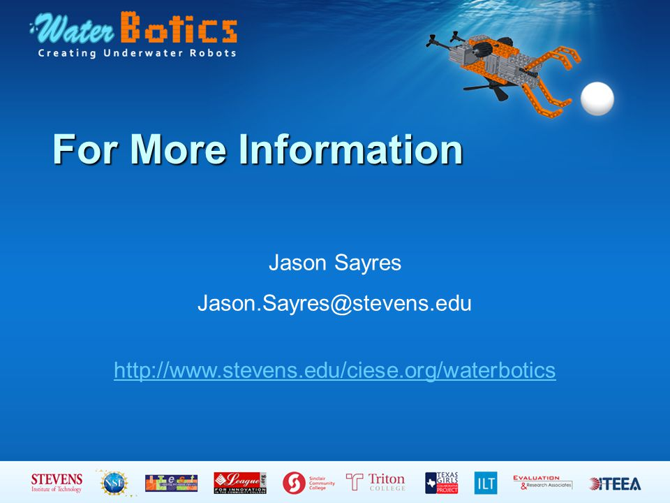 For More Information Jason Sayres Jason.Sayres@stevens.edu http://www.stevens.edu/ciese.org/waterbotics