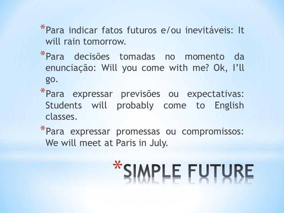 * Forma-se o Simple Future acrescentando WILL antes do verbo no infinitivo sem o to: * She [to come] on March, 27 th to visit her parents  She will come on March, 27 th to visit her parents.