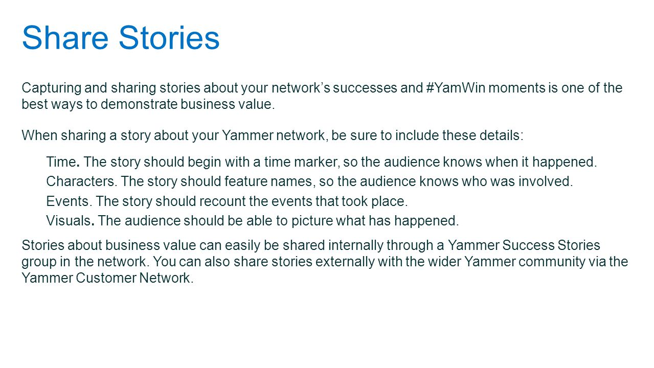 Share Stories Capturing and sharing stories about your network's successes and #YamWin moments is one of the best ways to demonstrate business value.
