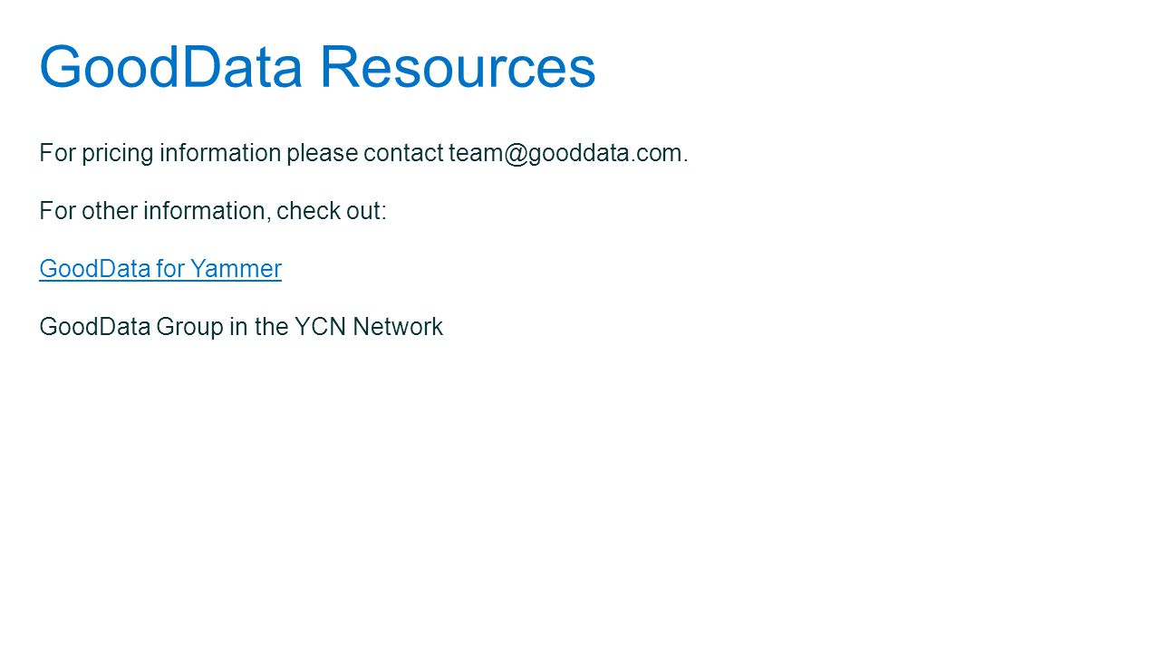 GoodData Resources For pricing information please contact team@gooddata.com.