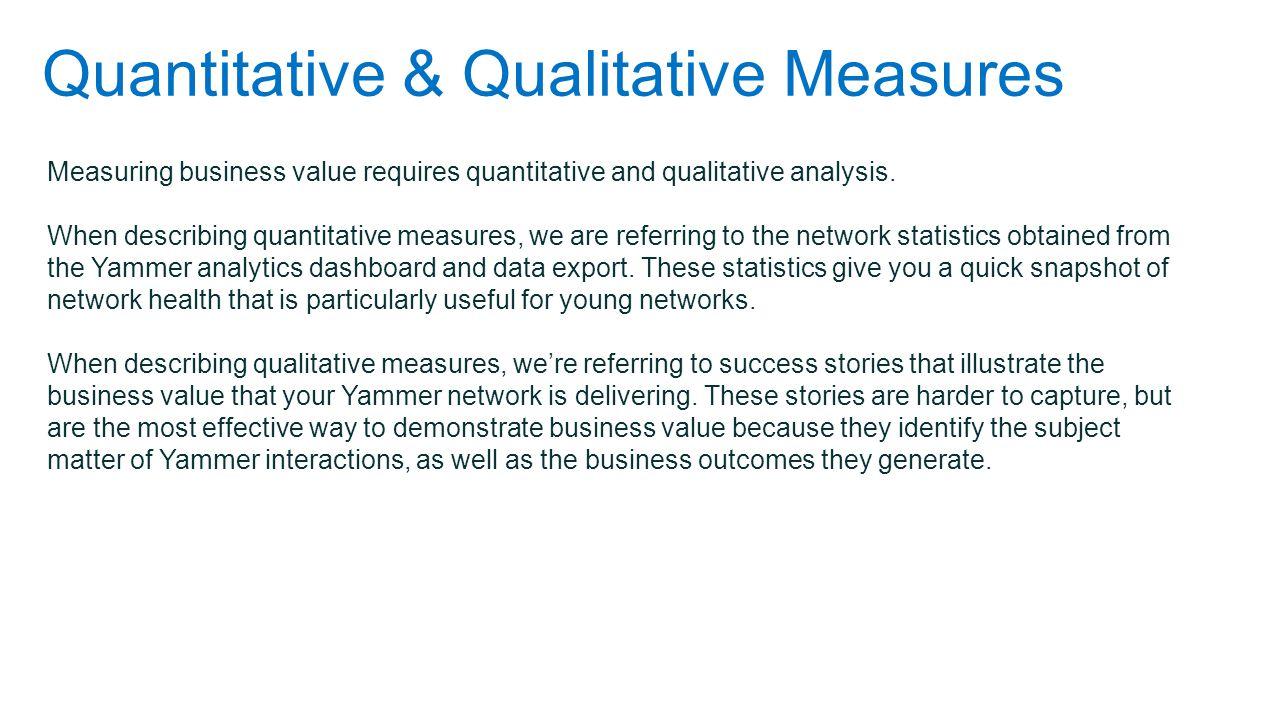 Quantitative & Qualitative Measures Measuring business value requires quantitative and qualitative analysis.