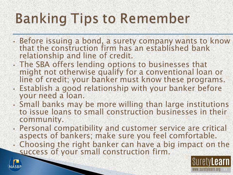 Before issuing a bond, a surety company wants to know that the construction firm has an established bank relationship and line of credit.