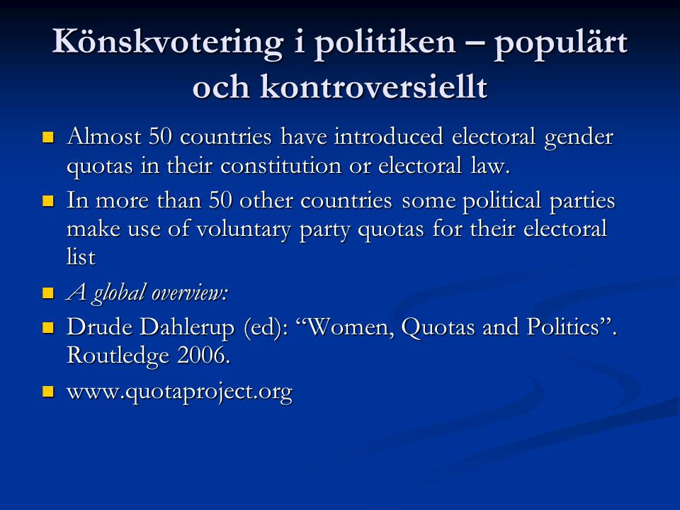 Könskvotering i politiken – populärt och kontroversiellt Almost 50 countries have introduced electoral gender quotas in their constitution or electoral law.