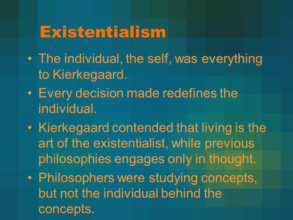 Existentialism The individual, the self, was everything to Kierkegaard.