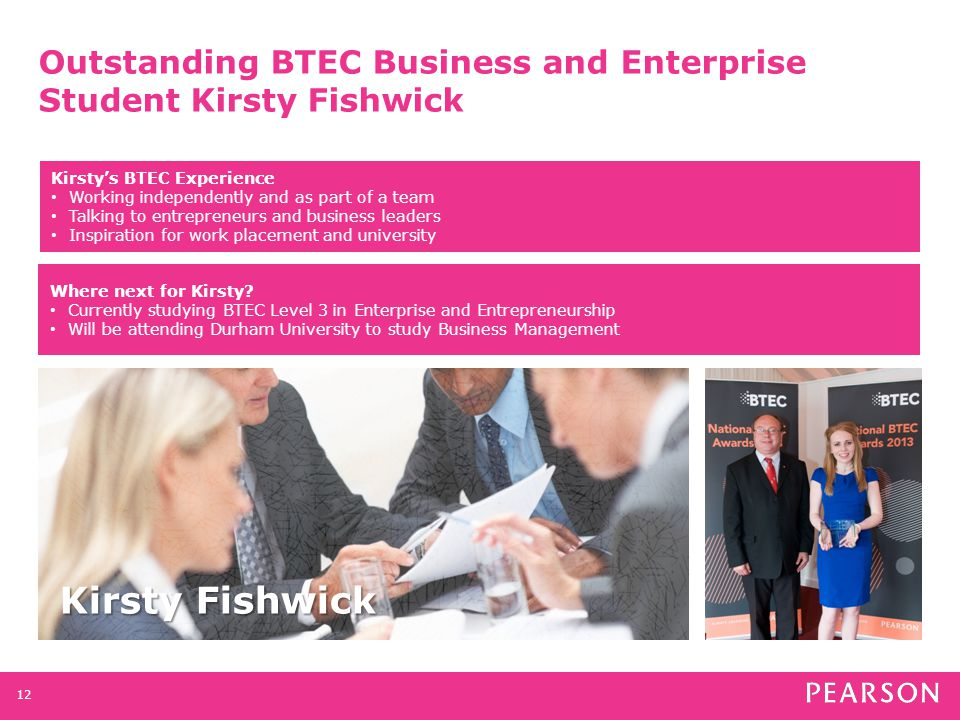 Outstanding BTEC Business and Enterprise Student Kirsty Fishwick 12 Kirsty Fishwick Where next for Kirsty.