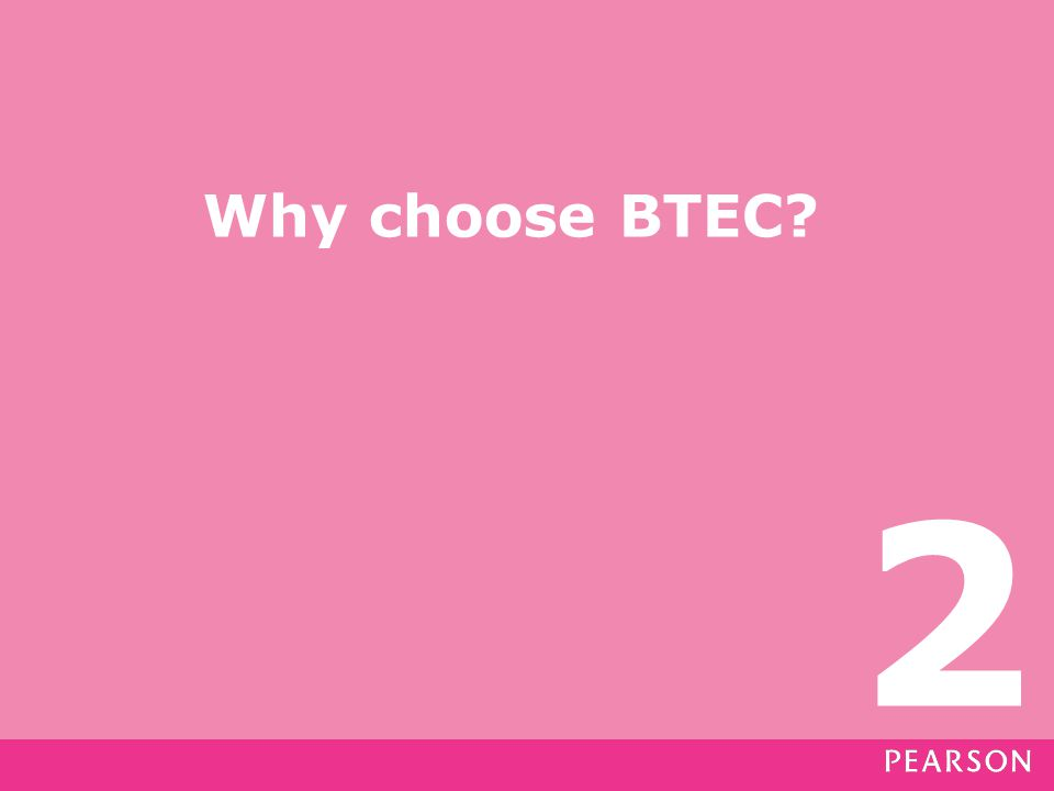 Why choose BTEC 2