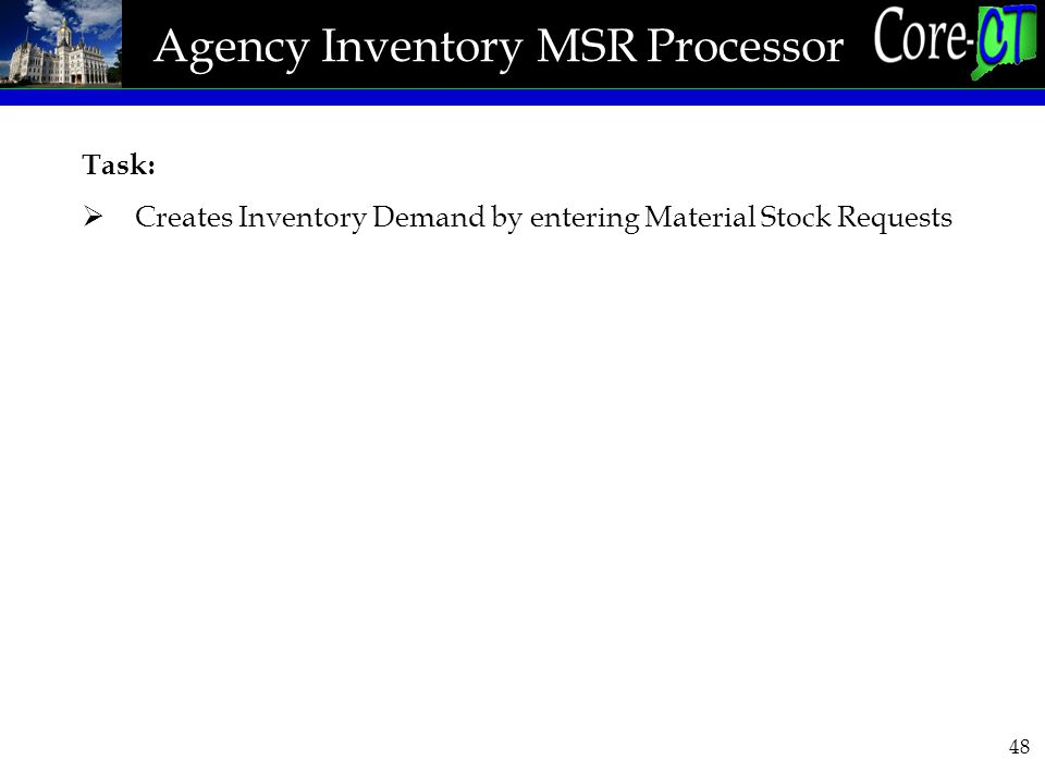 48 Agency Inventory MSR Processor Task:  Creates Inventory Demand by entering Material Stock Requests
