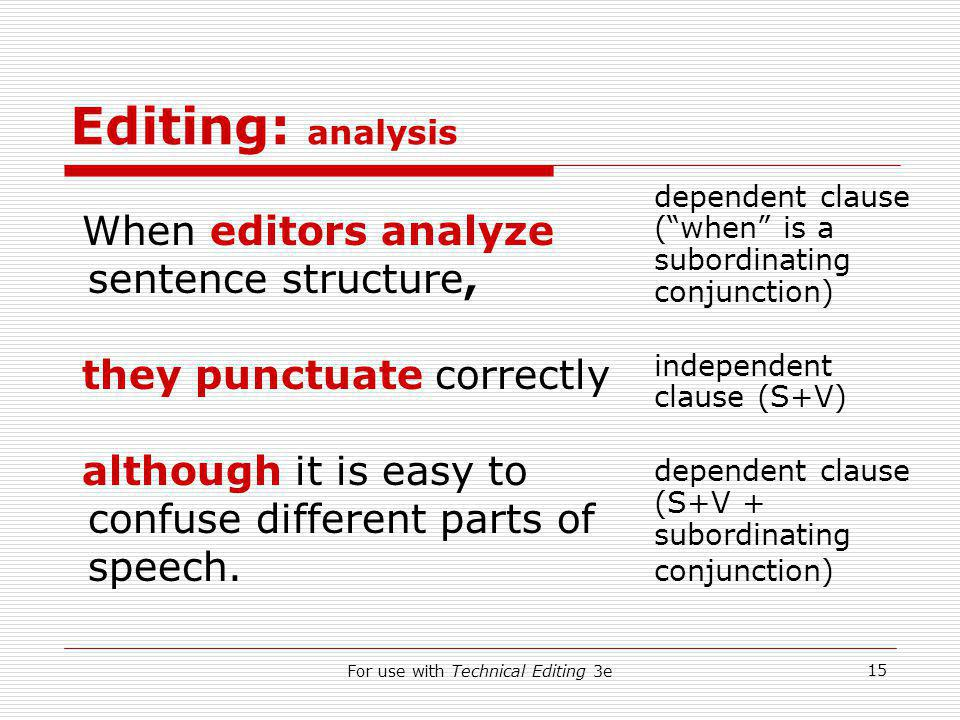 For use with Technical Editing 3e 15 Editing: analysis When editors analyze sentence structure, they punctuate correctly although it is easy to confuse different parts of speech.
