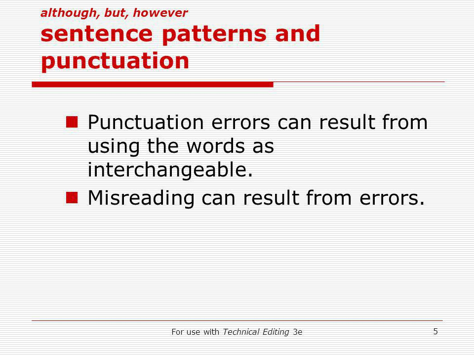 For use with Technical Editing 3e 5 although, but, however sentence patterns and punctuation Punctuation errors can result from using the words as interchangeable.