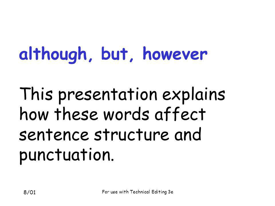 8/01 For use with Technical Editing 3e review sentence types compound sentence = two independent clauses –join with comma plus coordinating conjunction –join with a semicolon complex sentence = one independent clause, one dependent clause –join with a comma or nothing (never a semicolon)
