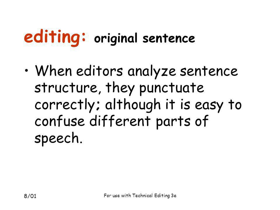 8/01 For use with Technical Editing 3e editing: original sentence When editors analyze sentence structure, they punctuate correctly; although it is ea