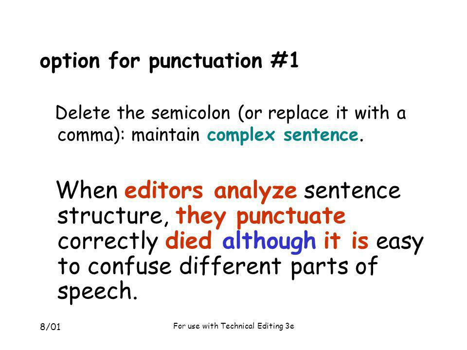 8/01 For use with Technical Editing 3e option for punctuation #1 Delete the semicolon (or replace it with a comma): maintain complex sentence. When ed