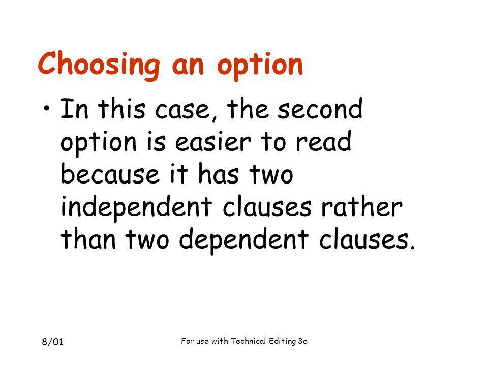 8/01 For use with Technical Editing 3e Choosing an option In this case, the second option is easier to read because it has two independent clauses rat