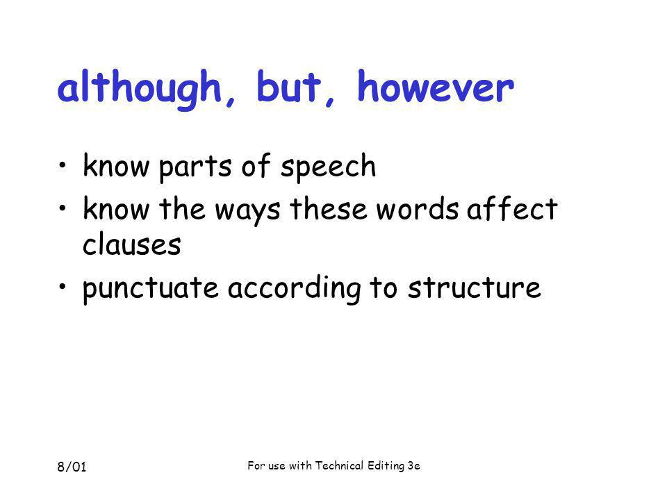 8/01 For use with Technical Editing 3e although, but, however know parts of speech know the ways these words affect clauses punctuate according to str