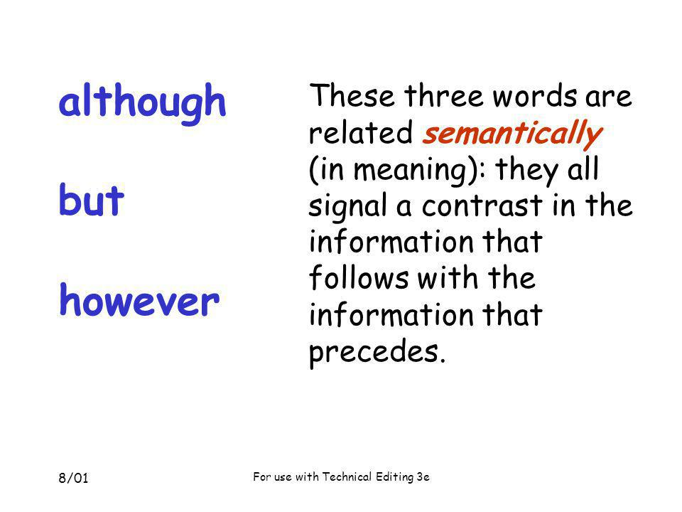 8/01 For use with Technical Editing 3e although but however However, these words differ structurally: they are different parts of speech and affect sentence patterns in different ways.