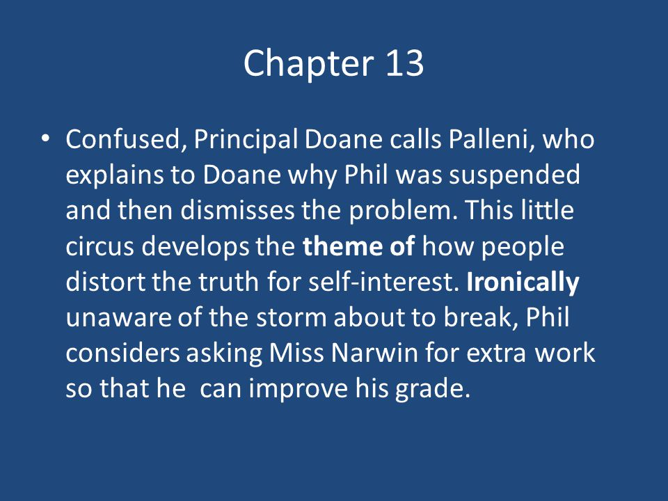 Chapter 13 Confused, Principal Doane calls Palleni, who explains to Doane why Phil was suspended and then dismisses the problem. This little circus de