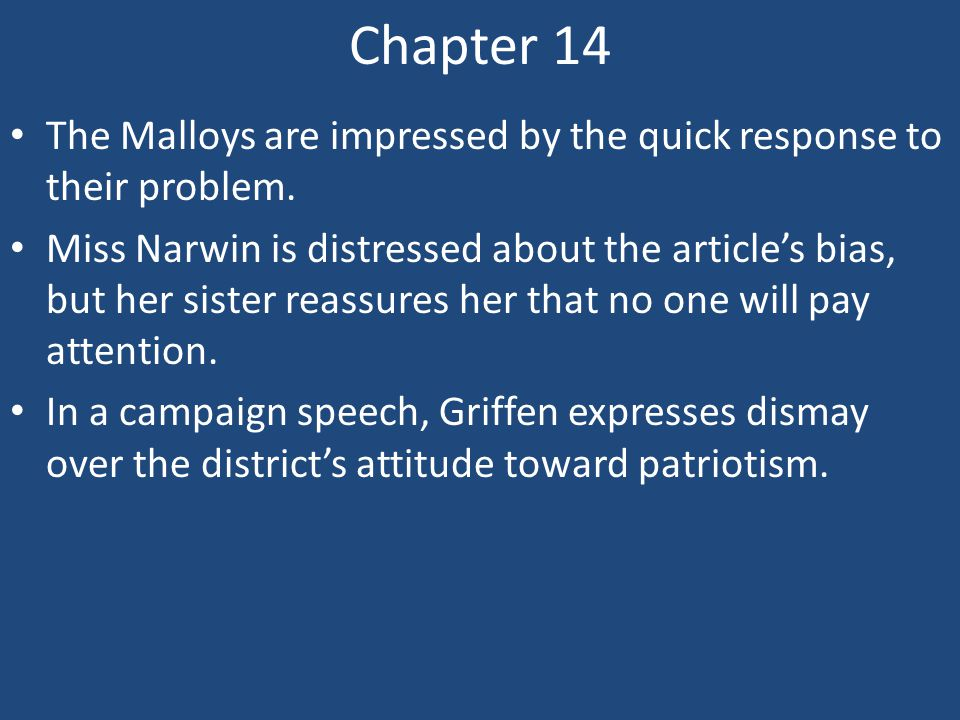 Chapter 14 The Malloys are impressed by the quick response to their problem. Miss Narwin is distressed about the article's bias, but her sister reassu