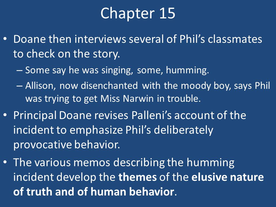 Chapter 15 Doane then interviews several of Phil's classmates to check on the story. – Some say he was singing, some, humming. – Allison, now disencha
