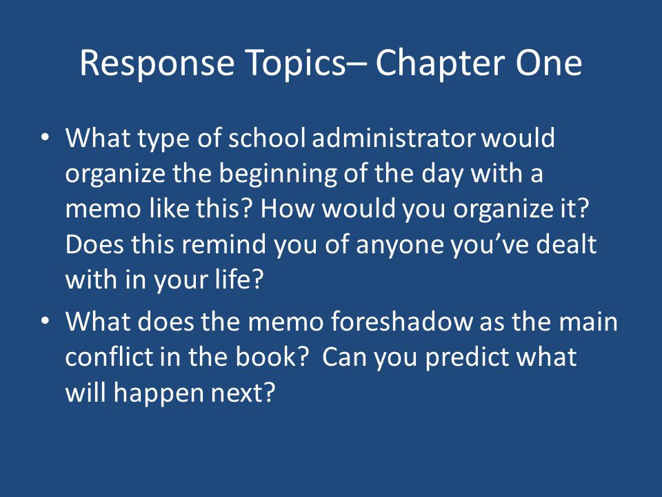 Response Topics– Chapter One What type of school administrator would organize the beginning of the day with a memo like this? How would you organize i