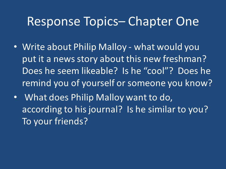 """Response Topics– Chapter One Write about Philip Malloy - what would you put it a news story about this new freshman? Does he seem likeable? Is he """"coo"""