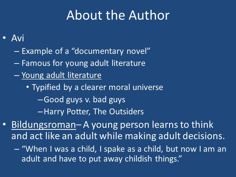 """About the Author Avi – Example of a """"documentary novel"""" – Famous for young adult literature – Young adult literature Typified by a clearer moral unive"""