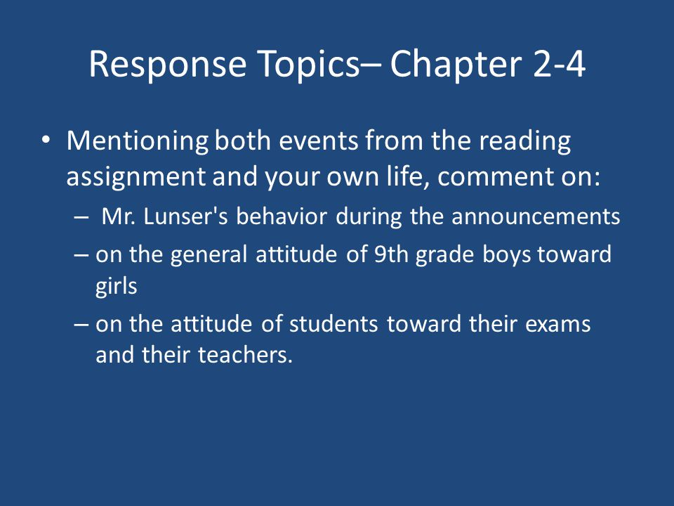 Response Topics– Chapter 2-4 Mentioning both events from the reading assignment and your own life, comment on: – Mr. Lunser's behavior during the anno