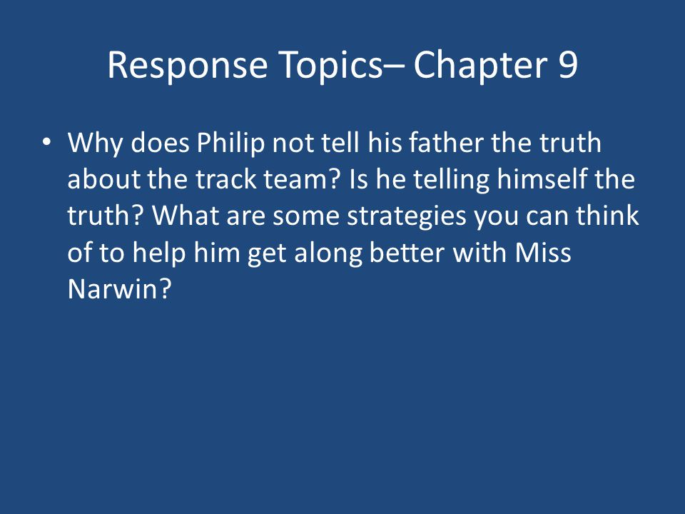 Response Topics– Chapter 9 Why does Philip not tell his father the truth about the track team? Is he telling himself the truth? What are some strategi