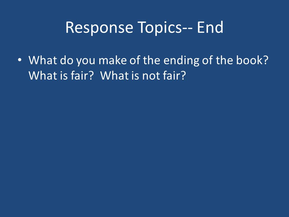 Response Topics-- End What do you make of the ending of the book? What is fair? What is not fair?