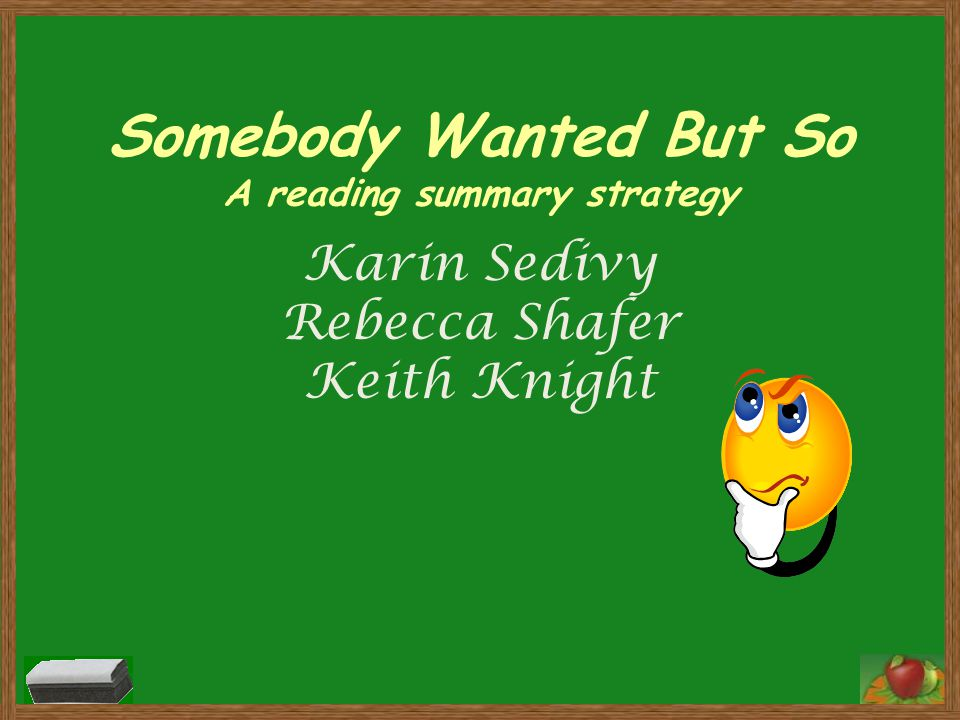 Somebody Wanted But So A reading summary strategy Karin Sedivy Rebecca Shafer Keith Knight